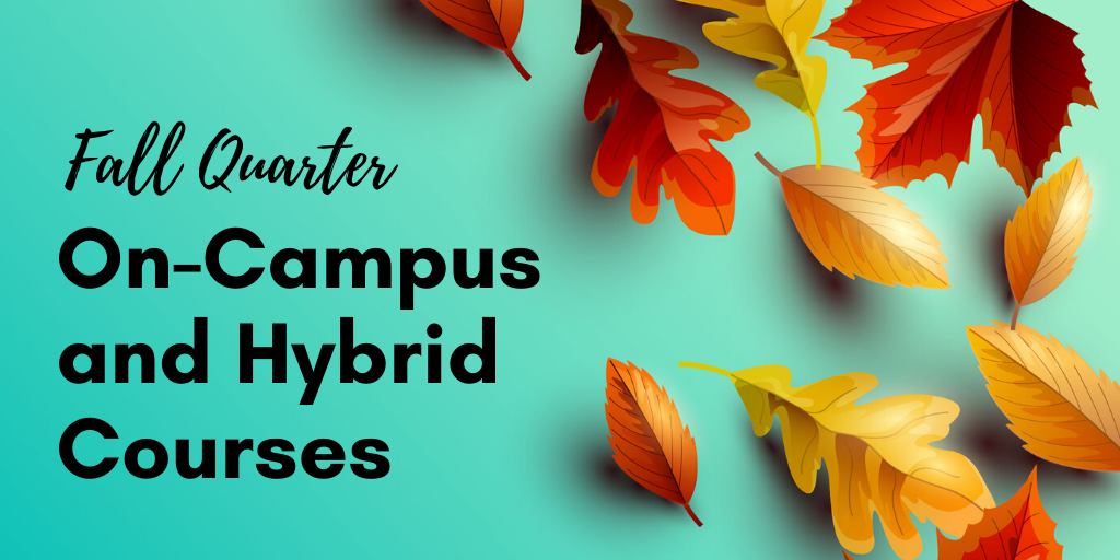 Fall Quarter On-Campus and Hybrid Courses
